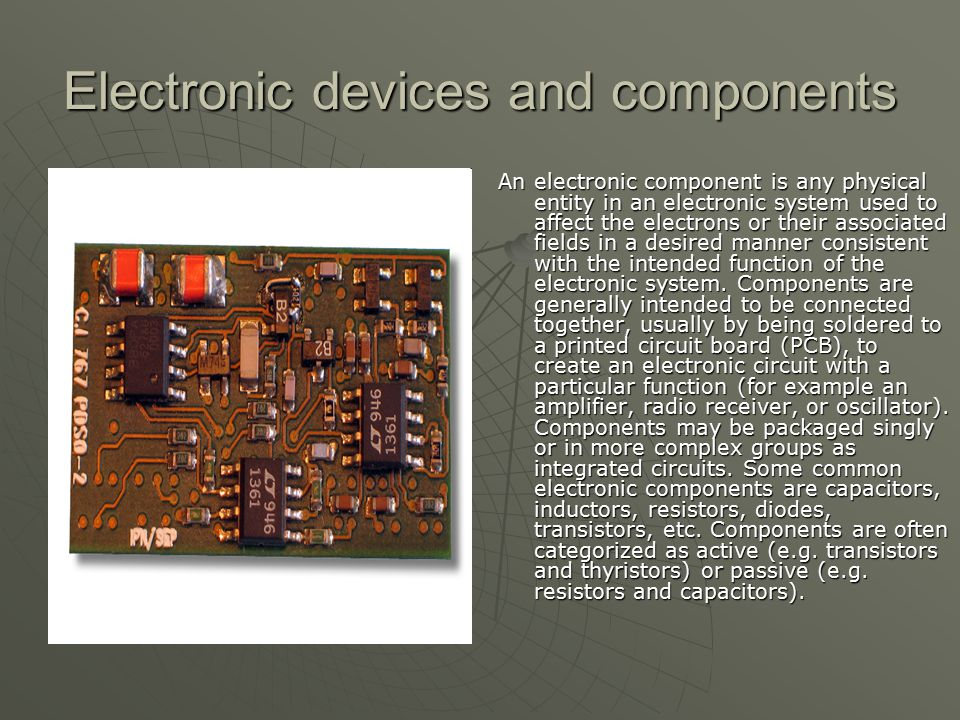 Early electronic components Vacuum tubes were one of the earliest electronic components.