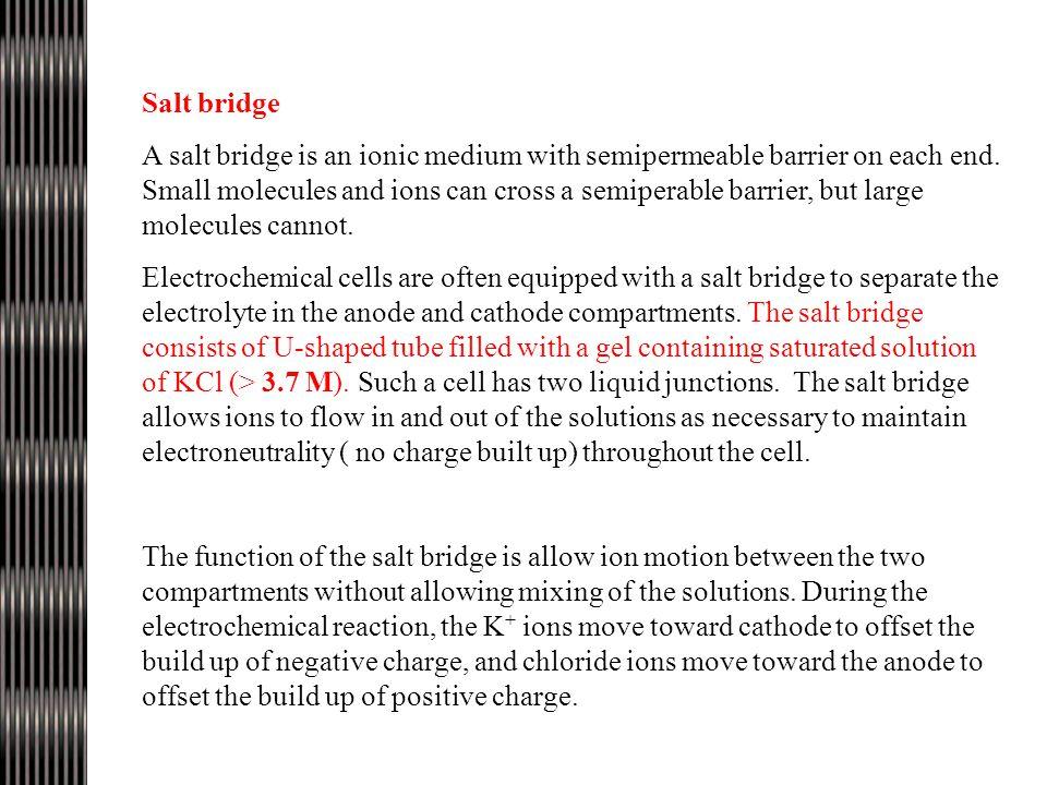 Salt bridge A salt bridge is an ionic medium with semipermeable barrier on each end.