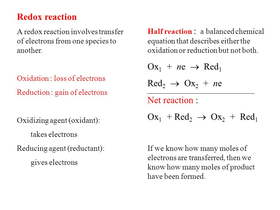 Redox reaction A redox reaction involves transfer of electrons from one species to another.