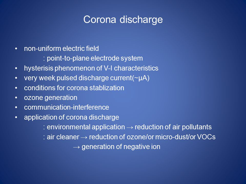 Corona discharge non-uniform electric field : point-to-plane electrode system hysterisis phenomenon of V-I characteristics very week pulsed discharge