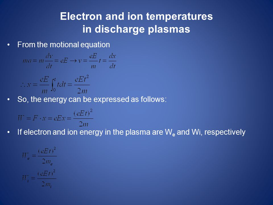 Electron and ion temperatures in discharge plasmas From the motional equation So, the energy can be expressed as follows: If electron and ion energy i