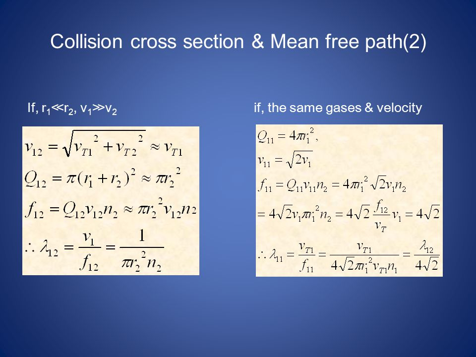 Collision cross section & Mean free path(2) If, r 1 ≪ r 2, v 1 ≫ v 2 if, the same gases & velocity