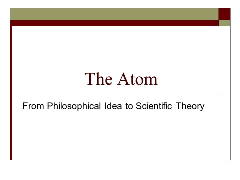 The Atom From Philosophical Idea to Scientific Theory