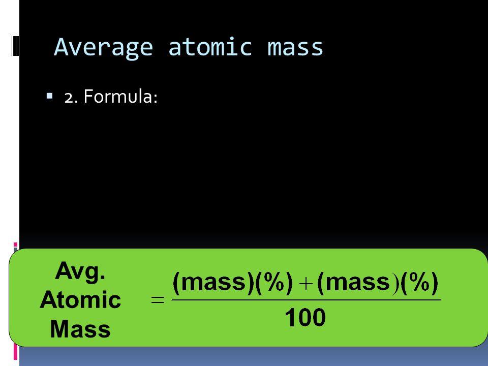 Average atomic mass  2. Formula: Avg. Atomic Mass