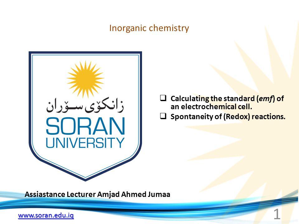 www.soran.edu.iq Inorganic chemistry Assiastance Lecturer Amjad Ahmed Jumaa  Calculating the standard (emf) of an electrochemical cell.