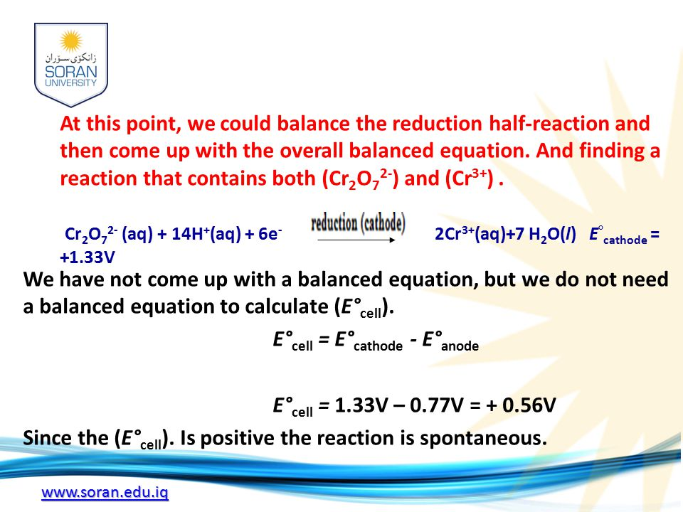 www.soran.edu.iq At this point, we could balance the reduction half-reaction and then come up with the overall balanced equation.