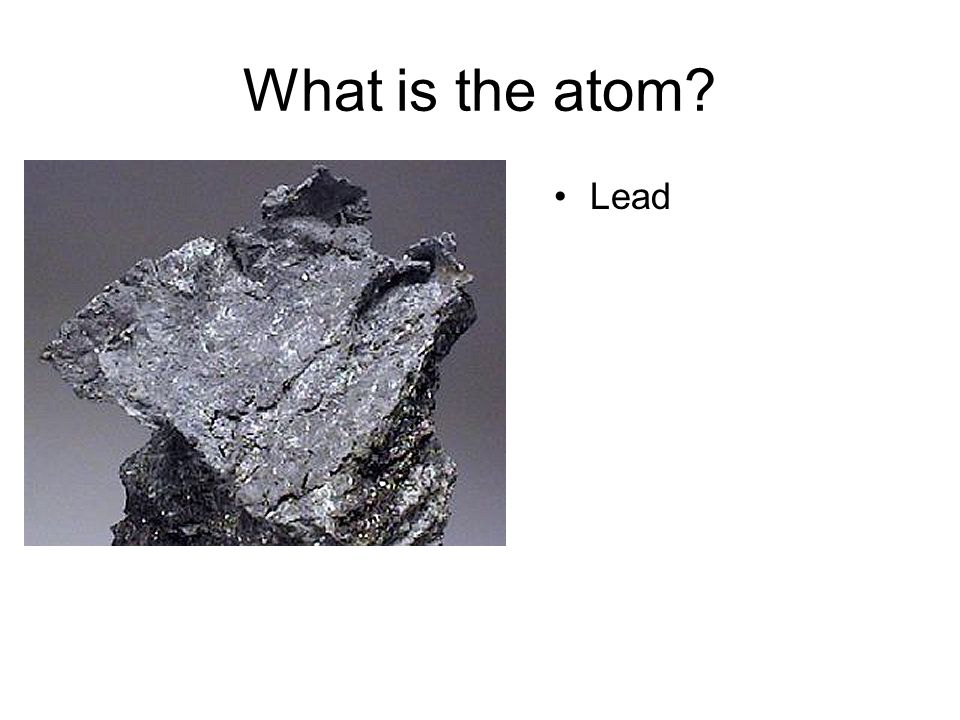 What is the atom? Lead