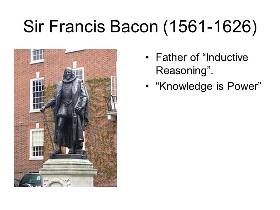 """Sir Francis Bacon (1561-1626) Father of """"Inductive Reasoning"""". """"Knowledge is Power"""""""