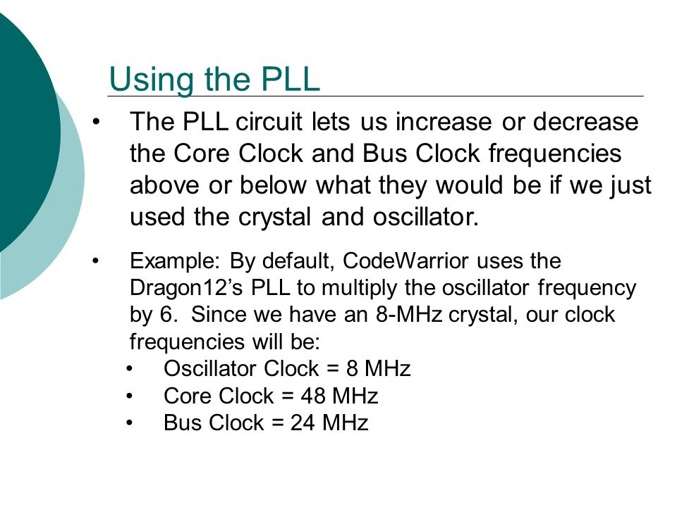 Using the PLL The PLL circuit lets us increase or decrease the Core Clock and Bus Clock frequencies above or below what they would be if we just used