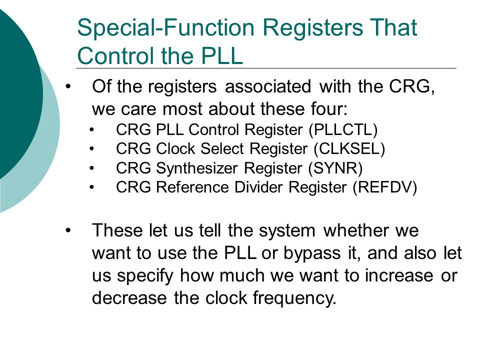 Special-Function Registers That Control the PLL Of the registers associated with the CRG, we care most about these four: CRG PLL Control Register (PLL