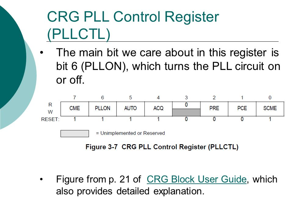 CRG PLL Control Register (PLLCTL) The main bit we care about in this register is bit 6 (PLLON), which turns the PLL circuit on or off. Figure from p.
