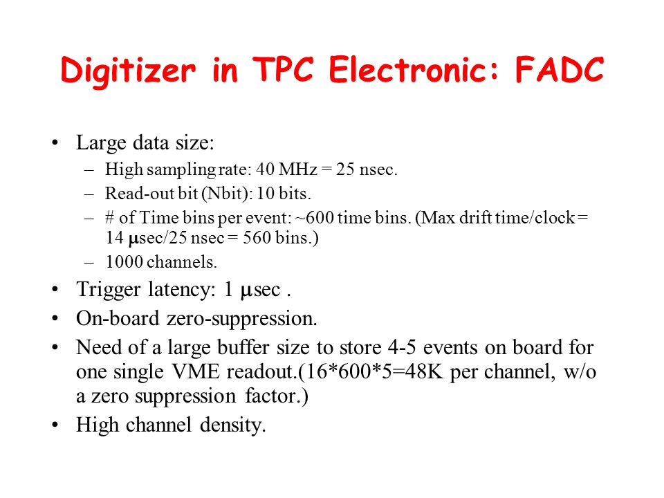 Digitizer in TPC Electronic: FADC Large data size: –High sampling rate: 40 MHz = 25 nsec.
