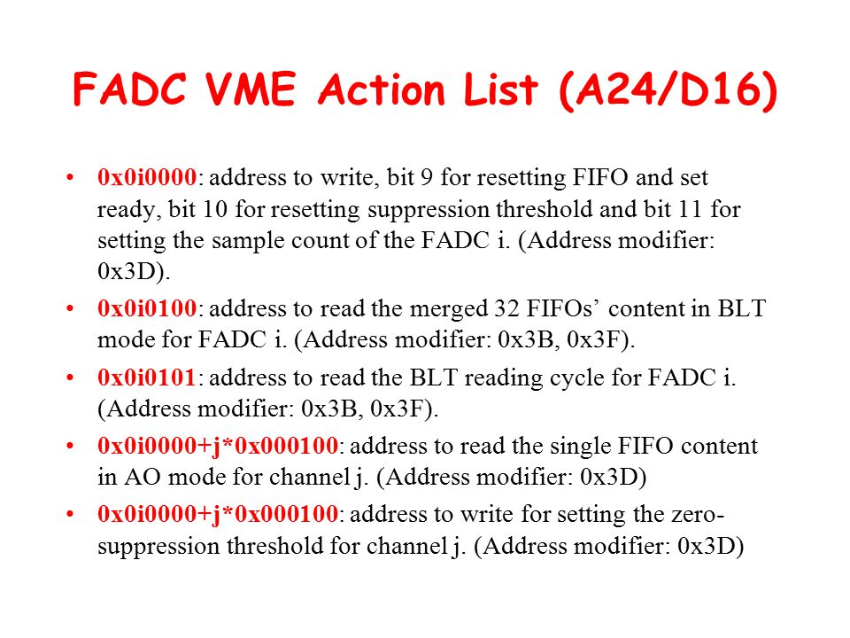 FADC VME Action List (A24/D16) 0x0i0000: address to write, bit 9 for resetting FIFO and set ready, bit 10 for resetting suppression threshold and bit 11 for setting the sample count of the FADC i.