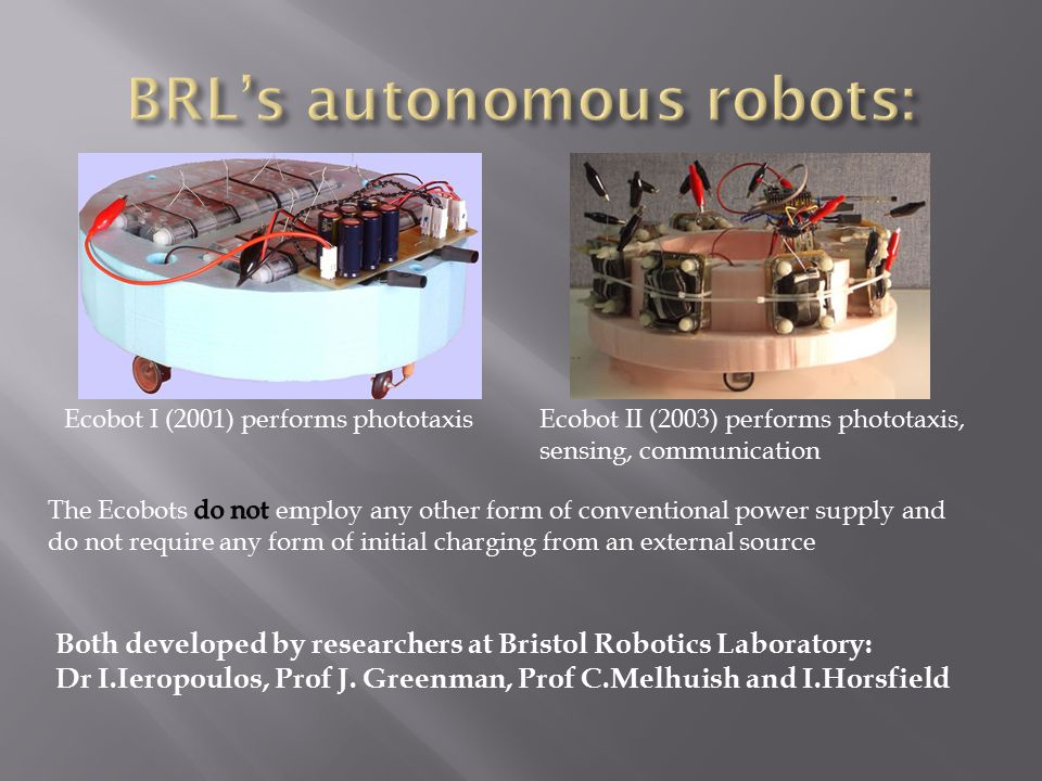 Both developed by researchers at Bristol Robotics Laboratory: Dr I.Ieropoulos, Prof J.