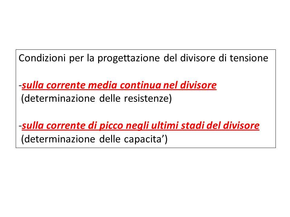 Condizioni per la progettazione del divisore di tensione -sulla corrente media continua nel divisore (determinazione delle resistenze) -sulla corrente