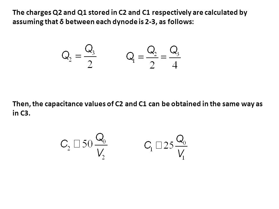 The charges Q2 and Q1 stored in C2 and C1 respectively are calculated by assuming that δ between each dynode is 2-3, as follows: Then, the capacitance values of C2 and C1 can be obtained in the same way as in C3.