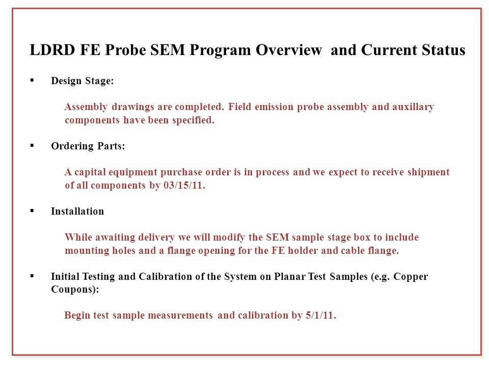 LDRD FE Probe SEM Program Overview and Current Status  Design Stage: Assembly drawings are completed. Field emission probe assembly and auxillary com