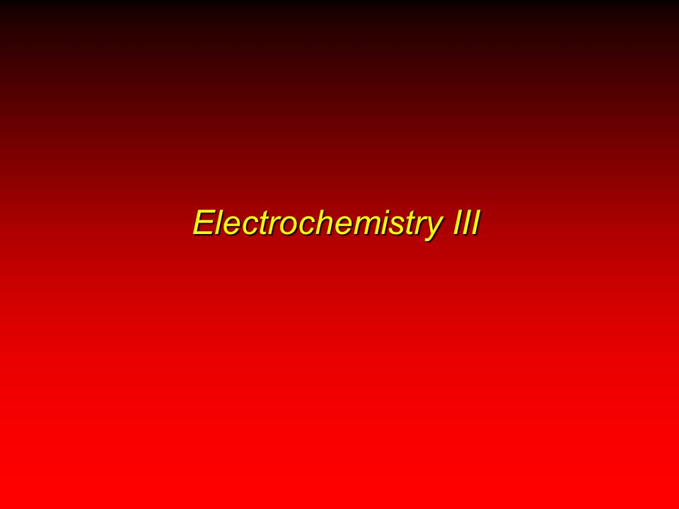 Electrochemistry III