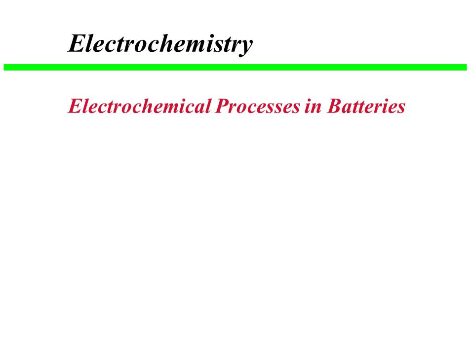 Electrochemistry Electrochemical Processes in Batteries