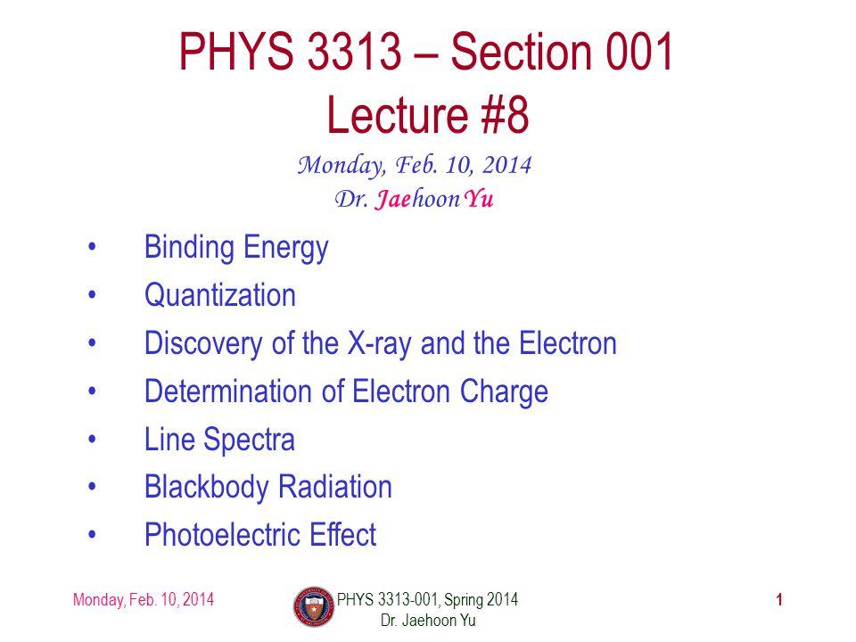Monday, Feb.10, 2014PHYS 3313-001, Spring 2014 Dr.