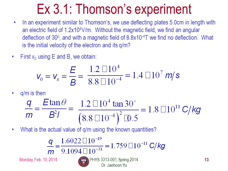 In an experiment similar to Thomson's, we use deflecting plates 5.0cm in length with an electric field of 1.2x10 4 V/m.