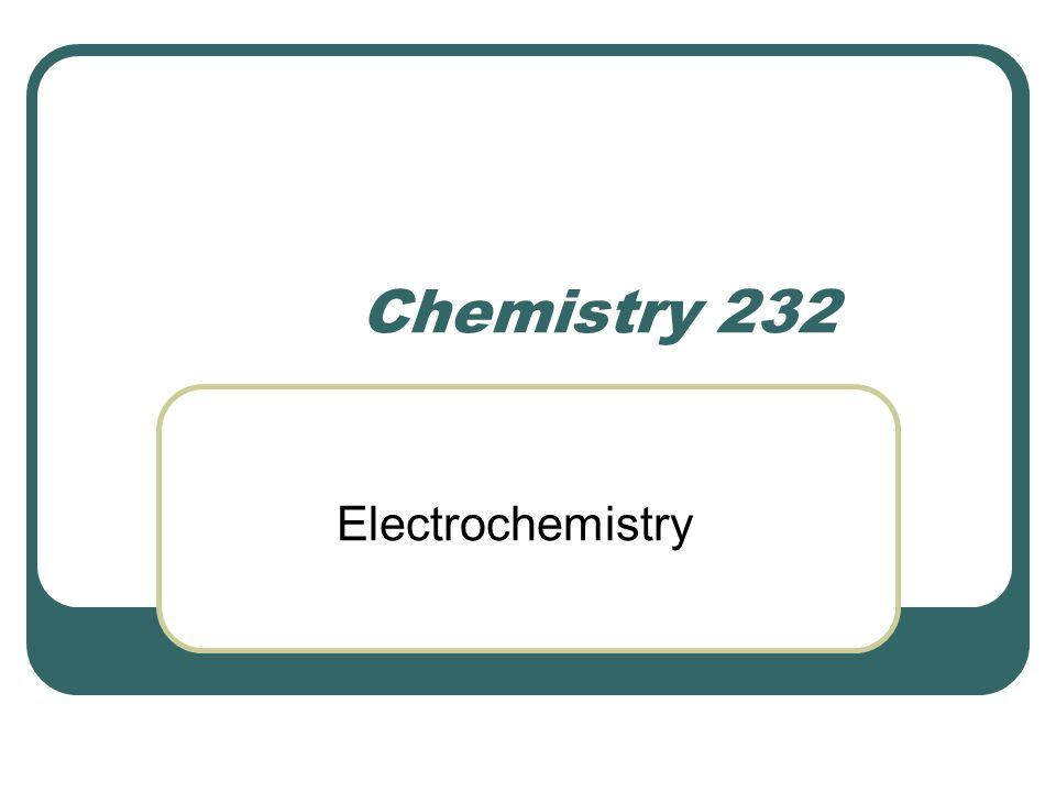 Chemistry 232 Electrochemistry