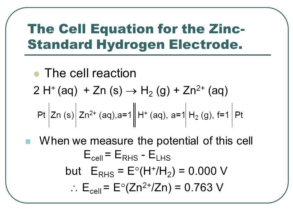 The Cell Equation for the Zinc- Standard Hydrogen Electrode.