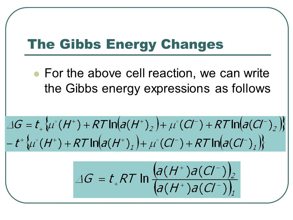 The Gibbs Energy Changes For the above cell reaction, we can write the Gibbs energy expressions as follows