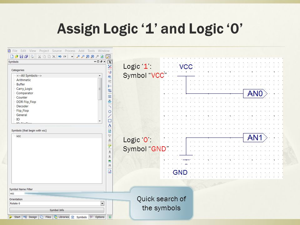 Assign Logic '1' and Logic '0' Quick search of the symbols Logic '1': Symbol VCC Logic '0': Symbol GND