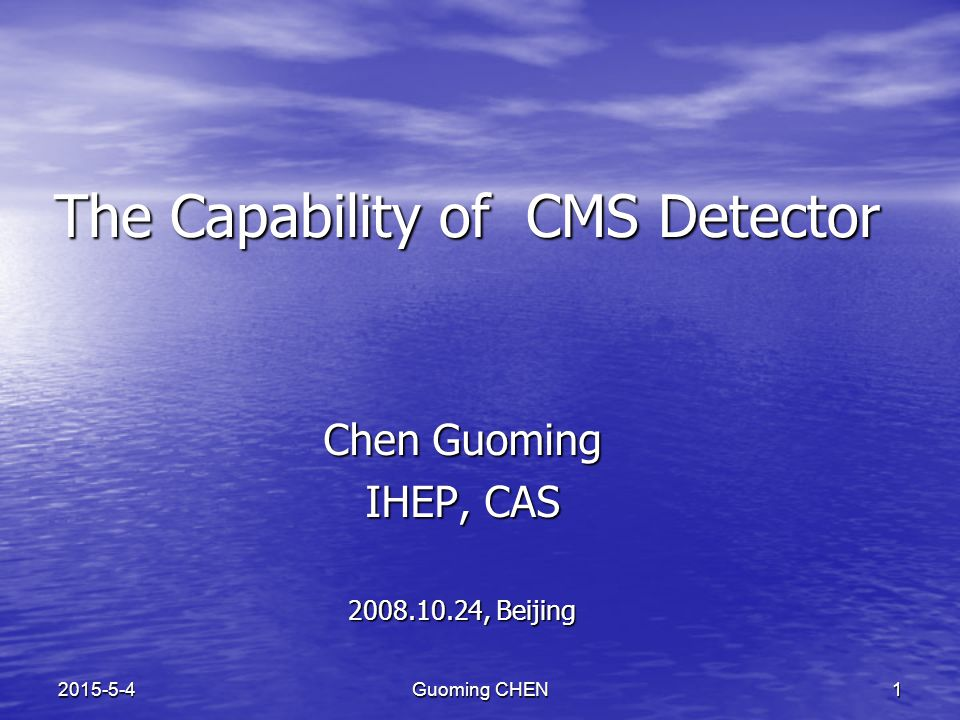 Guoming CHEN12015-5-4 The Capability of CMS Detector Chen Guoming IHEP, CAS 2008.10.24, Beijing