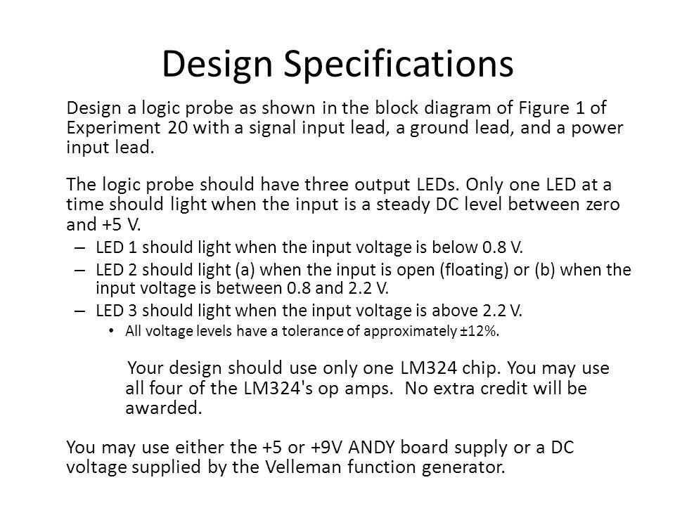 Design Specifications Design a logic probe as shown in the block diagram of Figure 1 of Experiment 20 with a signal input lead, a ground lead, and a power input lead.
