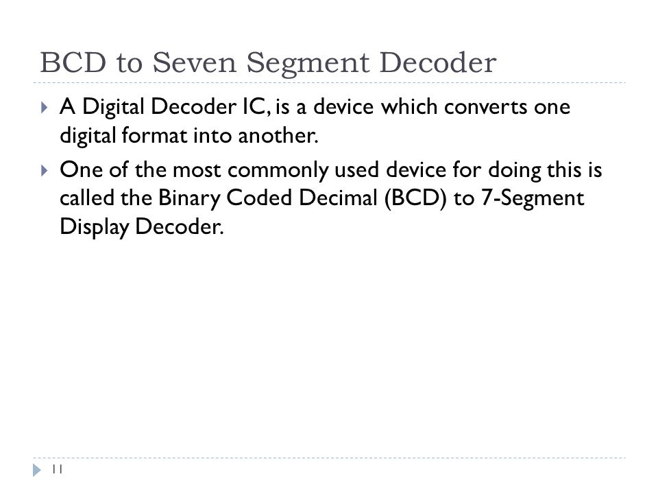 BCD to Seven Segment Decoder  A Digital Decoder IC, is a device which converts one digital format into another.