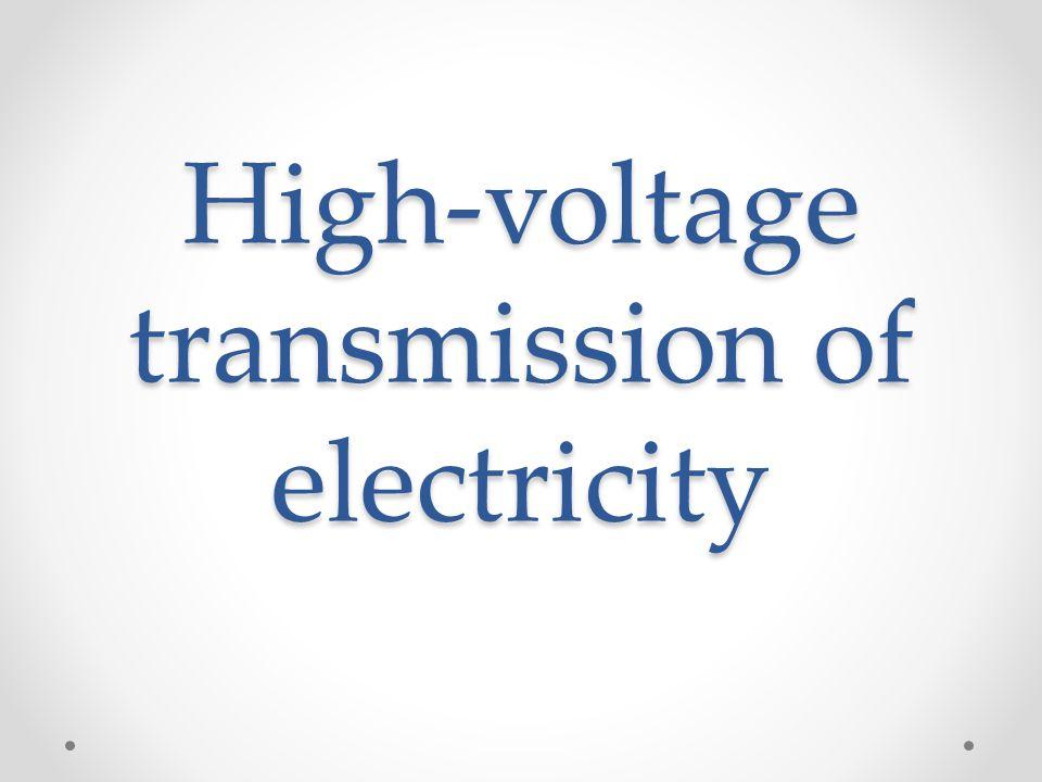 High-voltage transmission of electricity