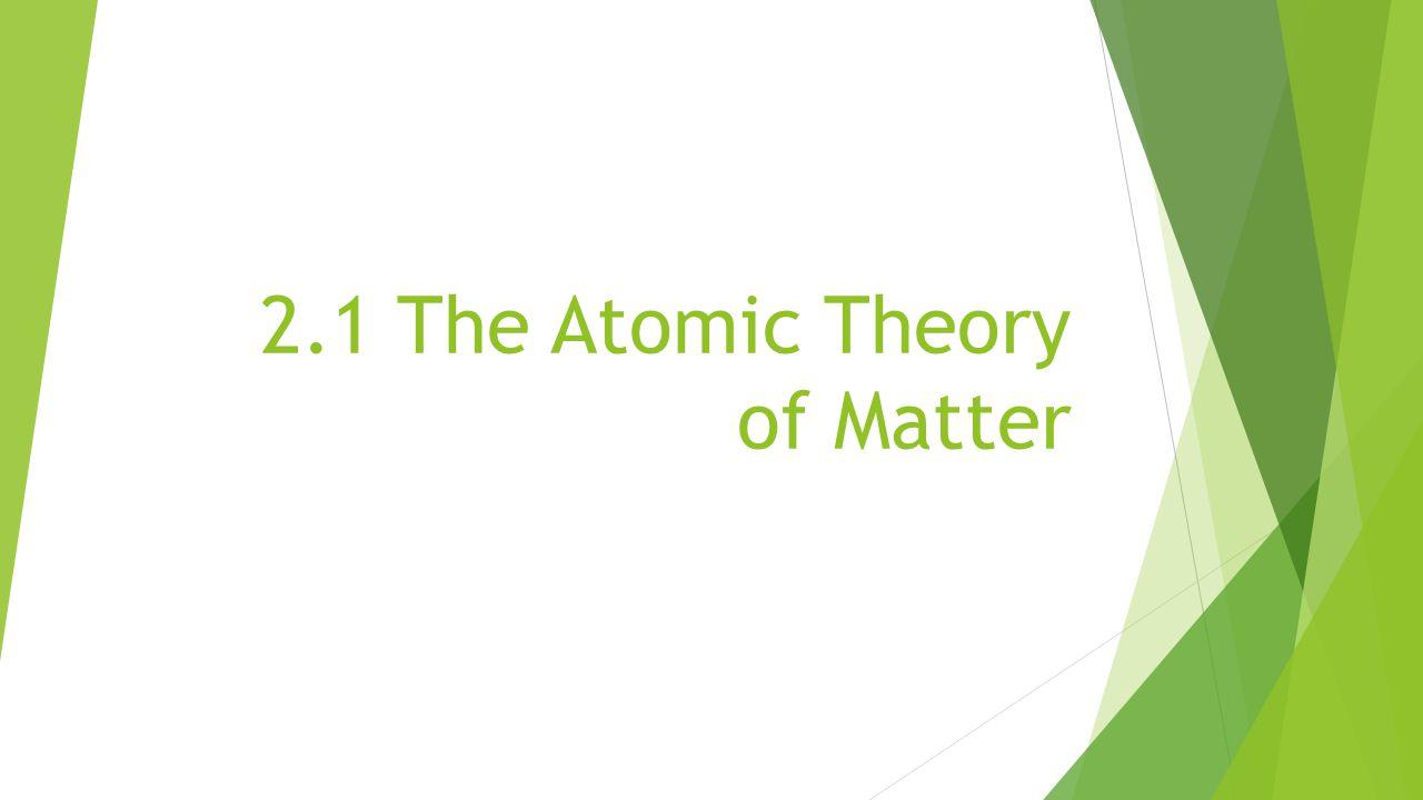 2.1 The Atomic Theory of Matter