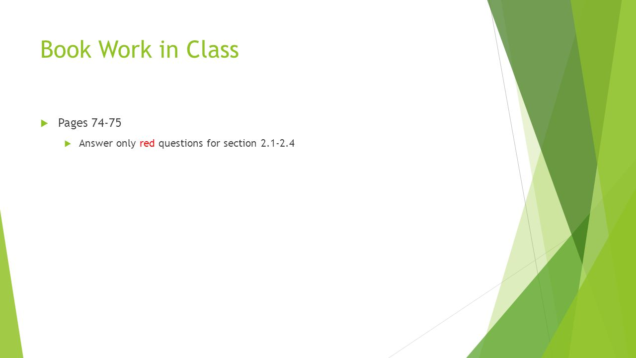 Book Work in Class  Pages 74-75  Answer only red questions for section 2.1-2.4