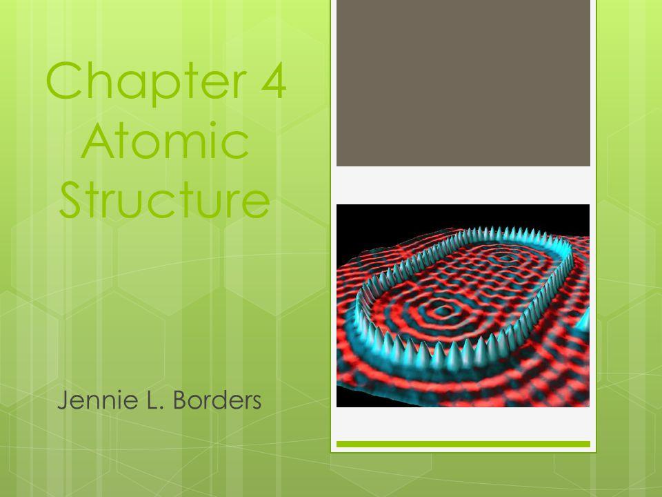 Chapter 4 Atomic Structure Jennie L. Borders
