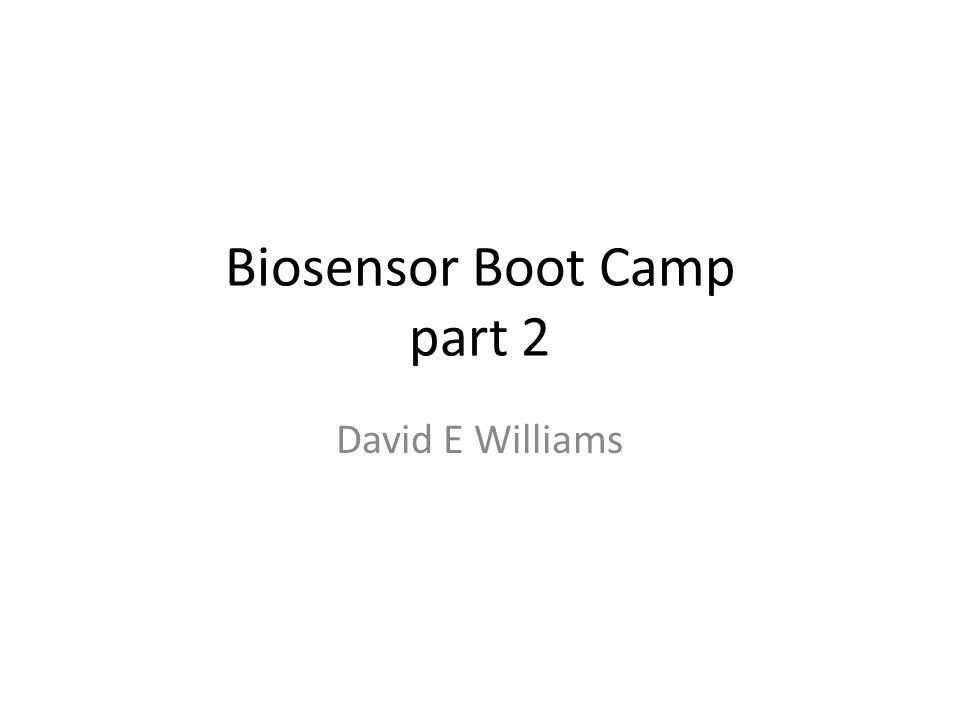 Biosensor Boot Camp part 2 David E Williams
