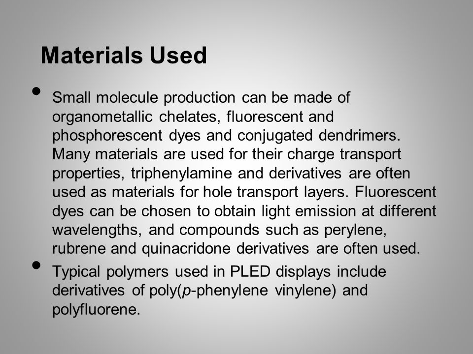 Materials Used Small molecule production can be made of organometallic chelates, fluorescent and phosphorescent dyes and conjugated dendrimers. Many m