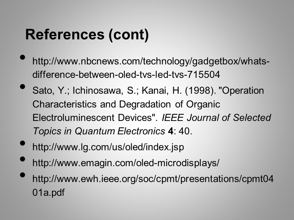 References (cont) http://www.nbcnews.com/technology/gadgetbox/whats- difference-between-oled-tvs-led-tvs-715504 Sato, Y.; Ichinosawa, S.; Kanai, H. (1