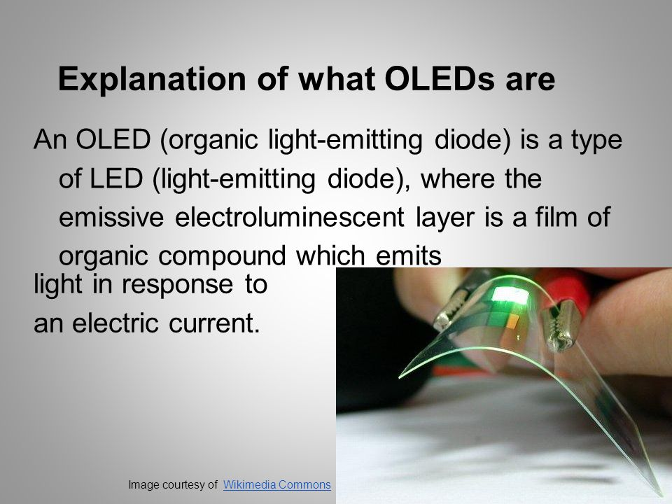 Explanation of what OLEDs are An OLED (organic light-emitting diode) is a type of LED (light-emitting diode), where the emissive electroluminescent la