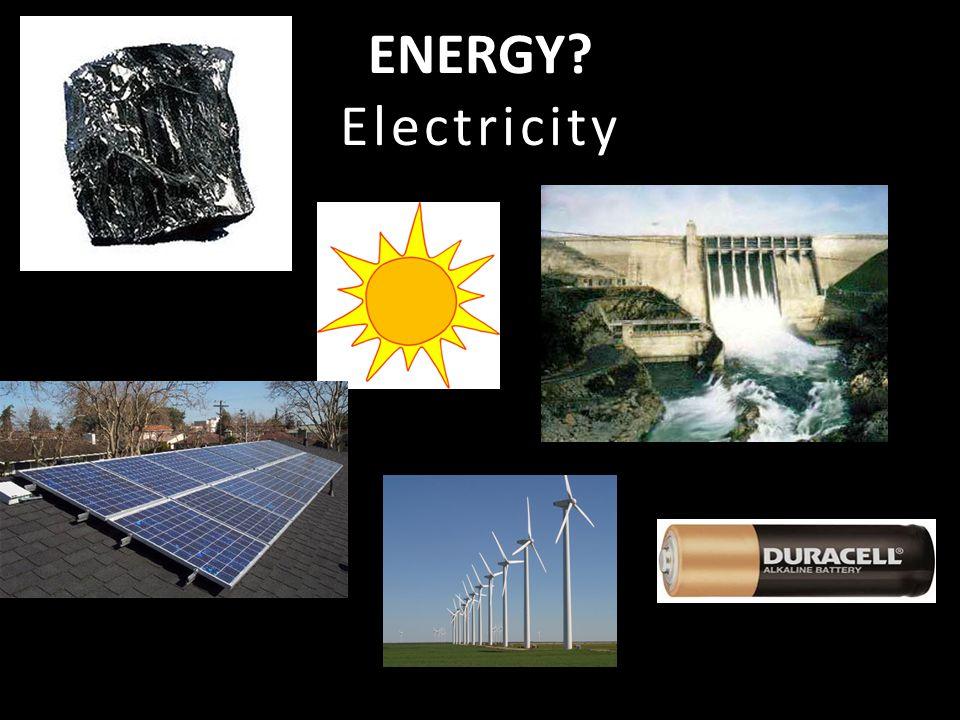 ENERGY? Electricity