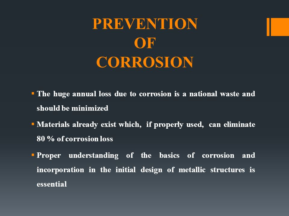 PREVENTION OF CORROSION  The huge annual loss due to corrosion is a national waste and should be minimized  Materials already exist which, if proper