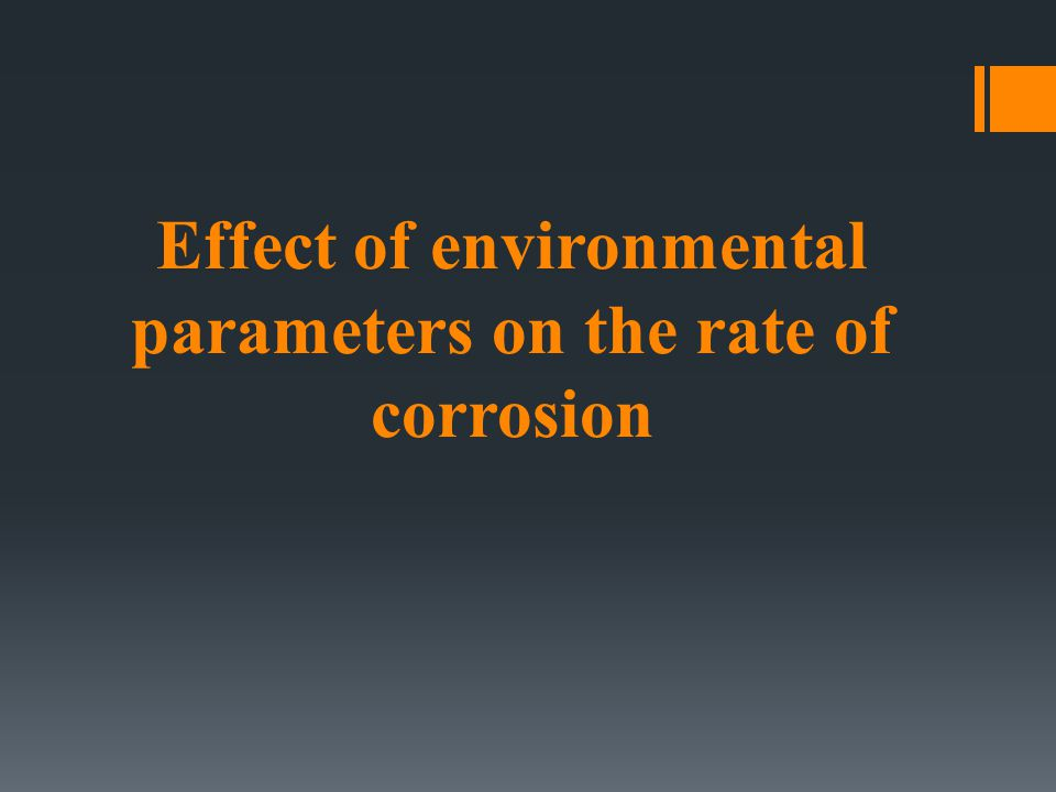 Effect of environmental parameters on the rate of corrosion