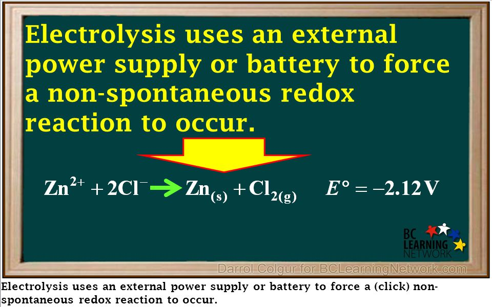 Electrolysis uses an external power supply or battery to force a (click) non- spontaneous redox reaction to occur. Electrolysis uses an external power