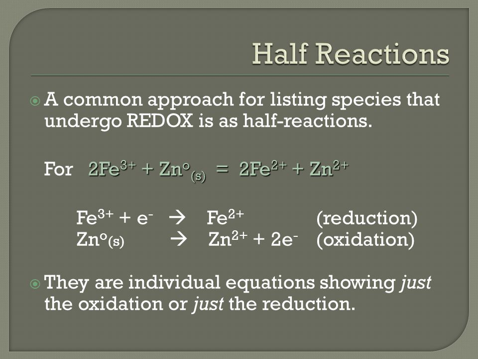  A common approach for listing species that undergo REDOX is as half-reactions.