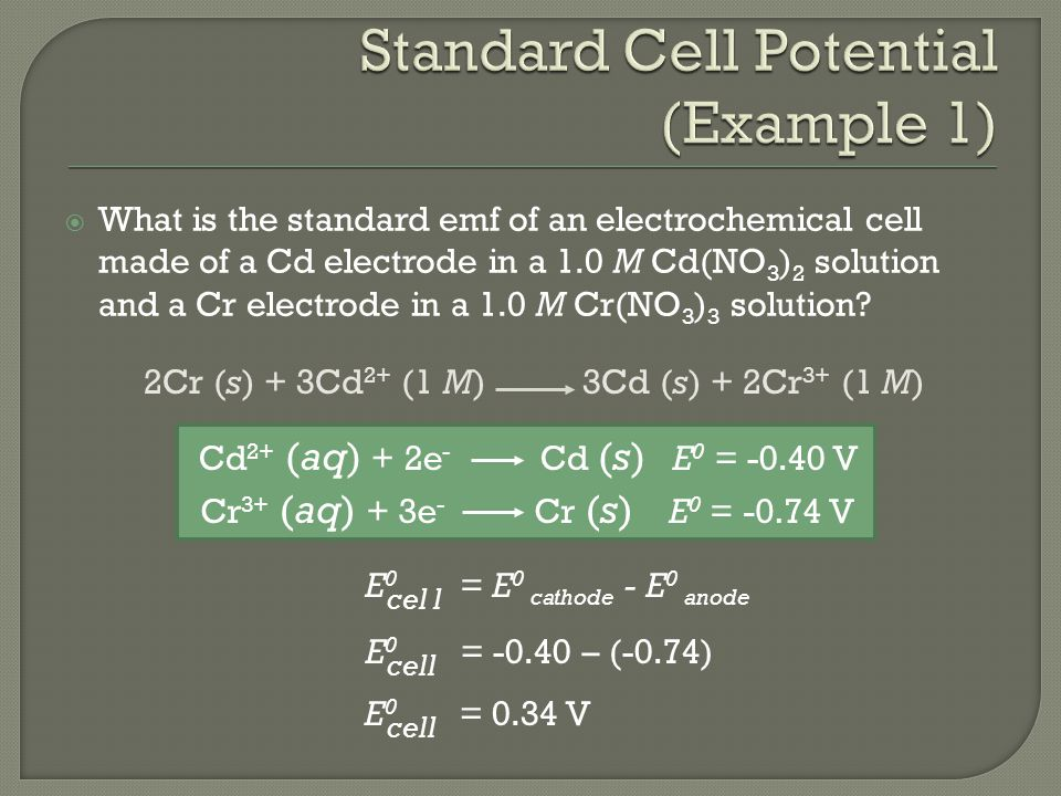  What is the standard emf of an electrochemical cell made of a Cd electrode in a 1.0 M Cd(NO 3 ) 2 solution and a Cr electrode in a 1.0 M Cr(NO 3 ) 3 solution.
