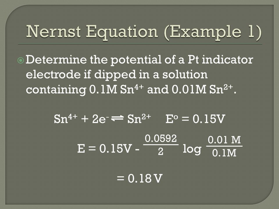  Determine the potential of a Pt indicator electrode if dipped in a solution containing 0.1M Sn 4+ and 0.01M Sn 2+.
