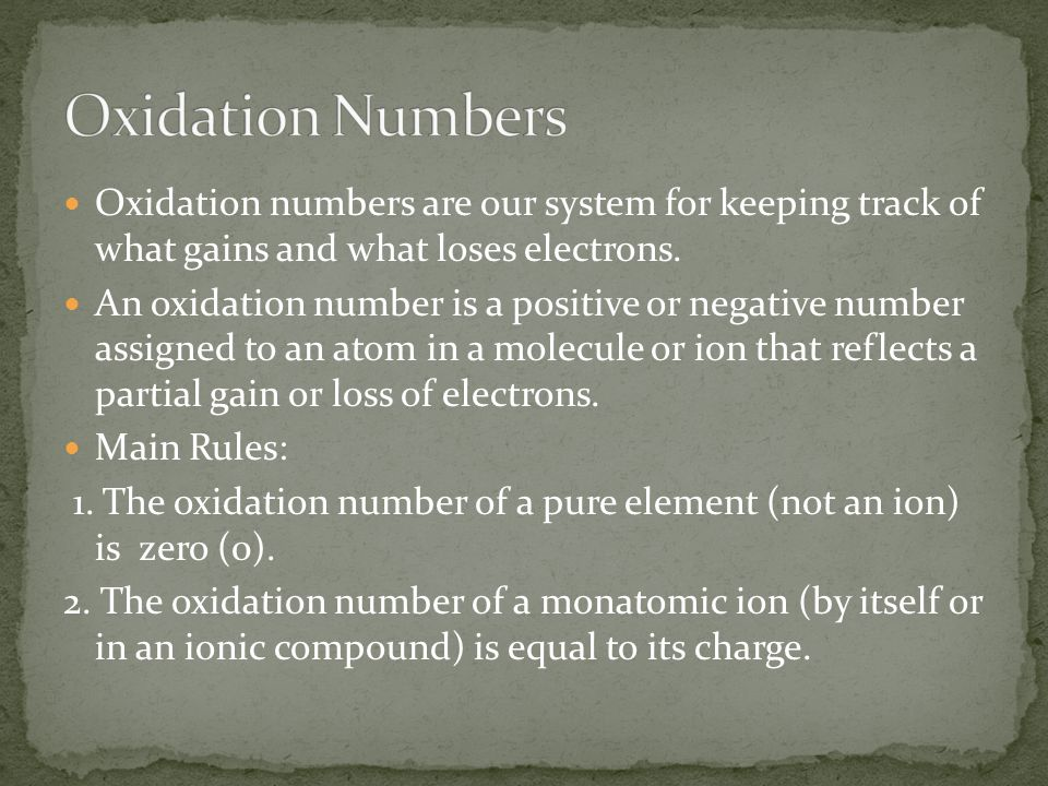 Oxidation numbers are our system for keeping track of what gains and what loses electrons.