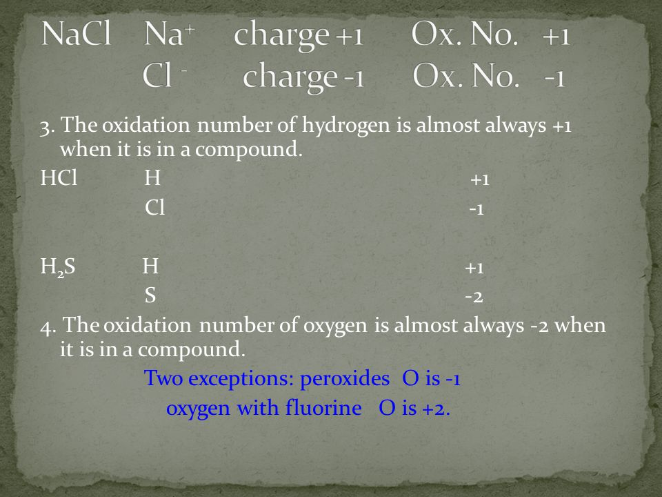 3.The oxidation number of hydrogen is almost always +1 when it is in a compound.