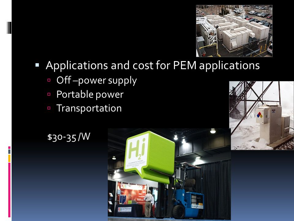  Applications and cost for PEM applications  Off –power supply  Portable power  Transportation $30-35 /W